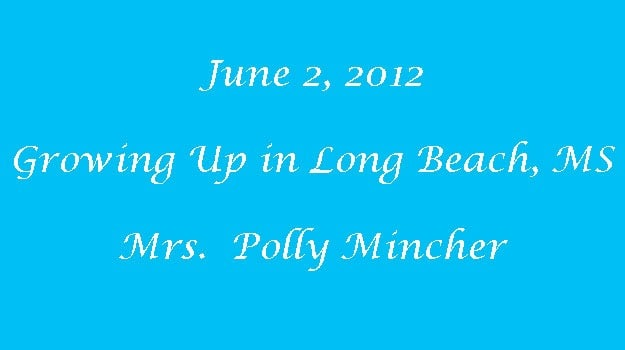 "Mrs. ""Polly"" Mincher Growing up in Long Beach, MS"